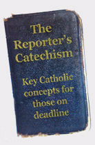 The Reporter's Catechism - Information about Catholicism for reporters, editors and other journalists